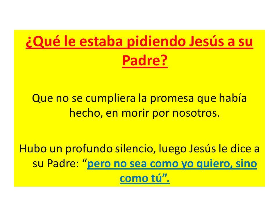 ¿Qué le estaba pidiendo Jesús a su Padre
