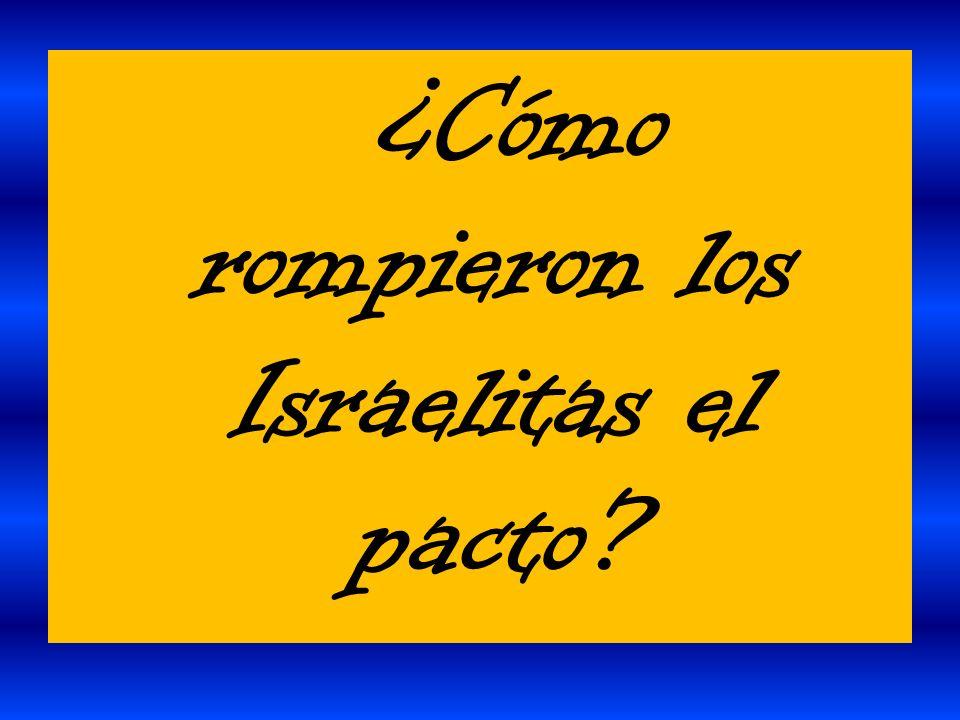 ¿Cómo rompieron los Israelitas el pacto