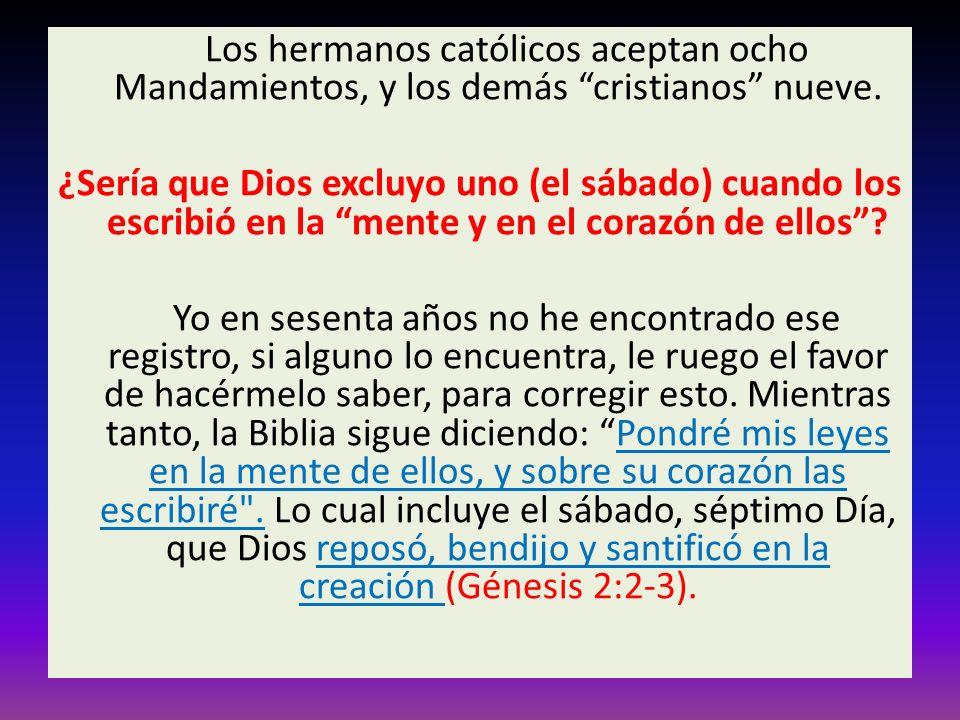 Los hermanos católicos aceptan ocho Mandamientos, y los demás cristianos nueve.