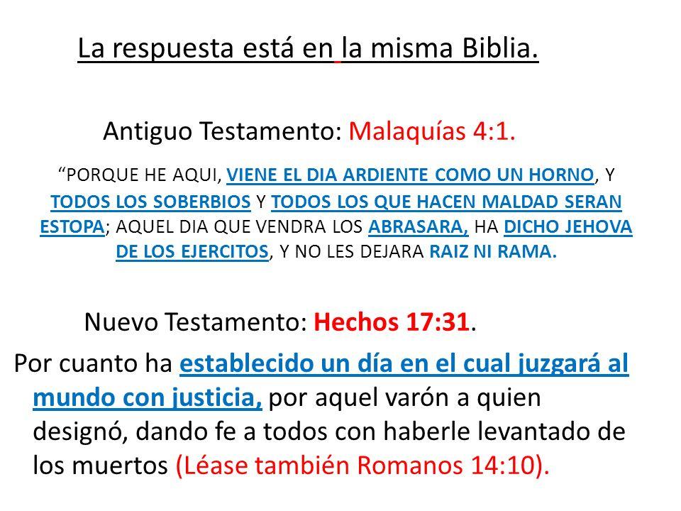 La respuesta está en la misma Biblia. Antiguo Testamento: Malaquías 4:1.