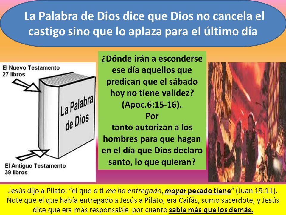 La Palabra de Dios dice que Dios no cancela el castigo sino que lo aplaza para el último día