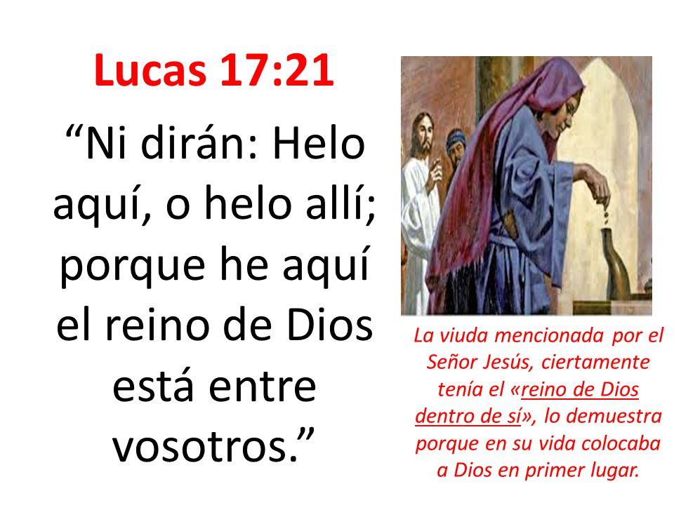 Lucas 17:21 Ni dirán: Helo aquí, o helo allí; porque he aquí el reino de Dios está entre vosotros.