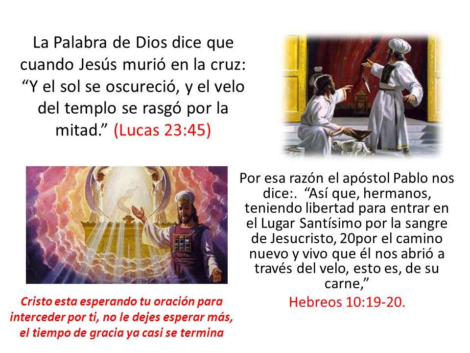 La Palabra de Dios dice que cuando Jesús murió en la cruz: Y el sol se oscureció, y el velo del templo se rasgó por la mitad. (Lucas 23:45)