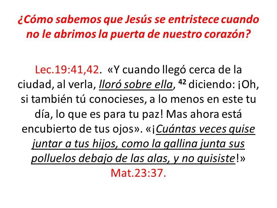 ¿Cómo sabemos que Jesús se entristece cuando no le abrimos la puerta de nuestro corazón.