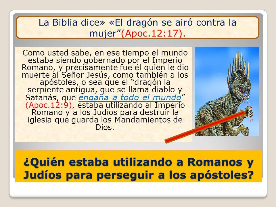 La Biblia dice» «El dragón se airó contra la mujer (Apoc.12:17).