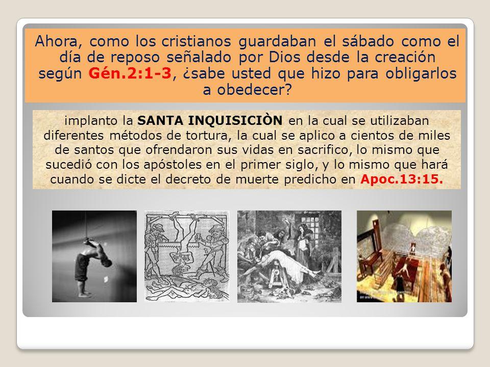Ahora, como los cristianos guardaban el sábado como el día de reposo señalado por Dios desde la creación según Gén.2:1-3, ¿sabe usted que hizo para obligarlos a obedecer
