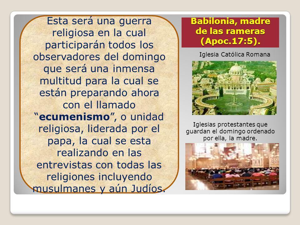 Babilonia, madre de las rameras (Apoc.17:5).