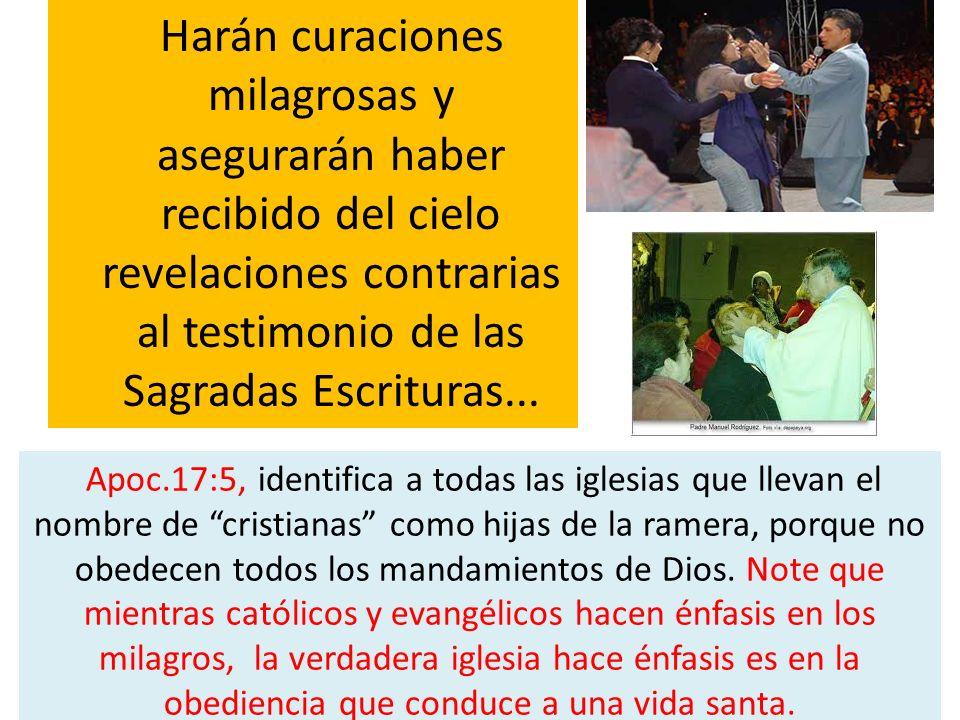 Harán curaciones milagrosas y asegurarán haber recibido del cielo revelaciones contrarias al testimonio de las Sagradas Escrituras...