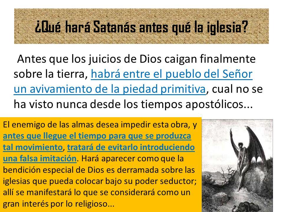 ¿Qué hará Satanás antes qué la iglesia