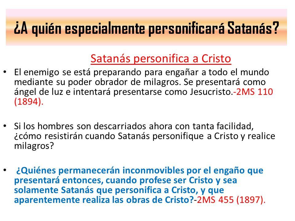 ¿A quién especialmente personificará Satanás