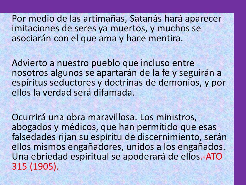 Por medio de las artimañas, Satanás hará aparecer imitaciones de seres ya muertos, y muchos se asociarán con el que ama y hace mentira.