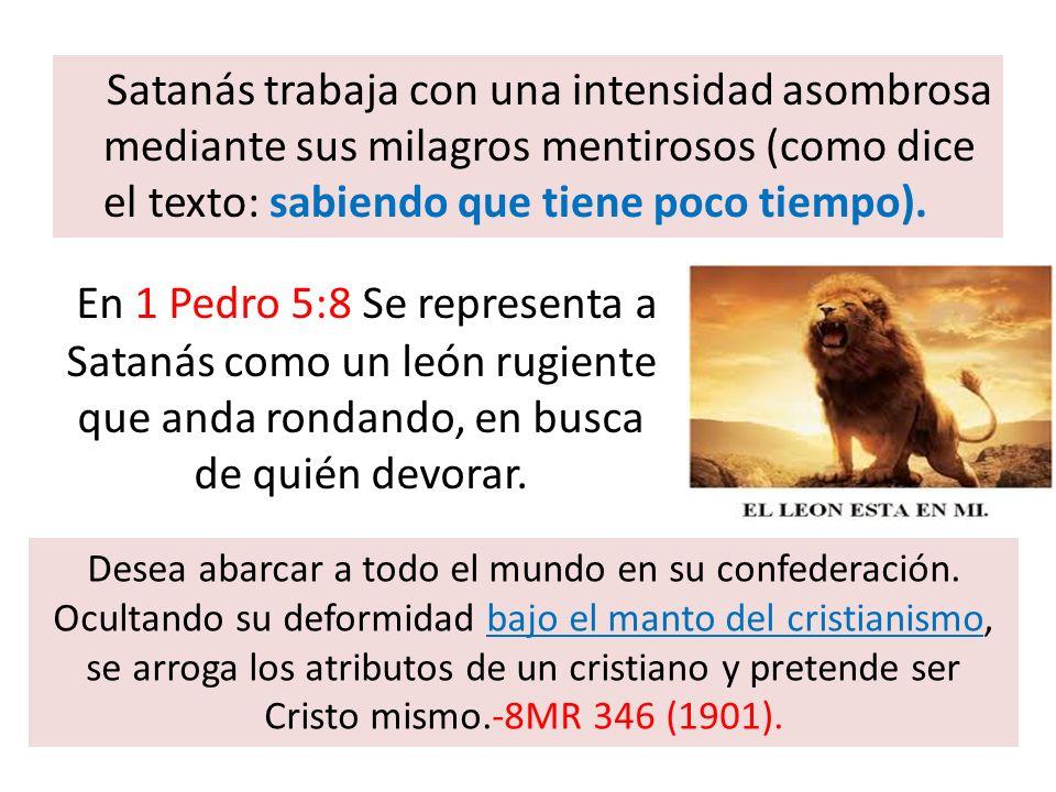 Satanás trabaja con una intensidad asombrosa mediante sus milagros mentirosos (como dice el texto: sabiendo que tiene poco tiempo).