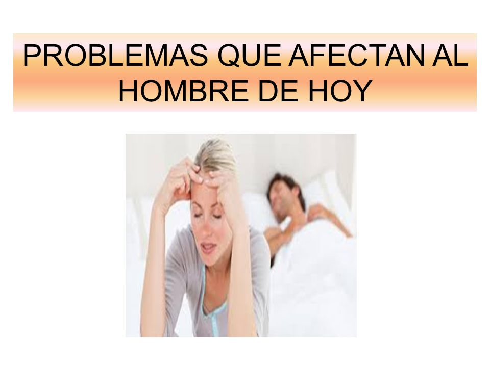 PROBLEMAS QUE AFECTAN AL HOMBRE DE HOY