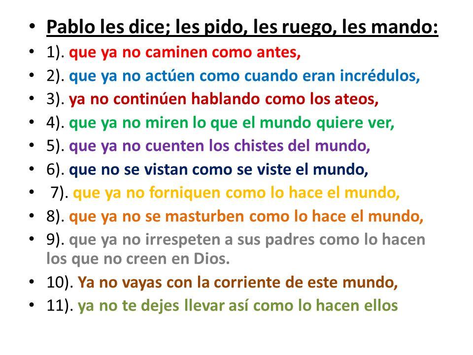 Pablo les dice; les pido, les ruego, les mando: