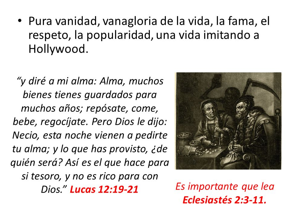 Es importante que lea Eclesiastés 2:3-11.