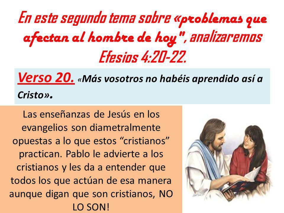 En este segundo tema sobre «problemas que afectan al hombre de hoy , analizaremos Efesios 4:20-22.