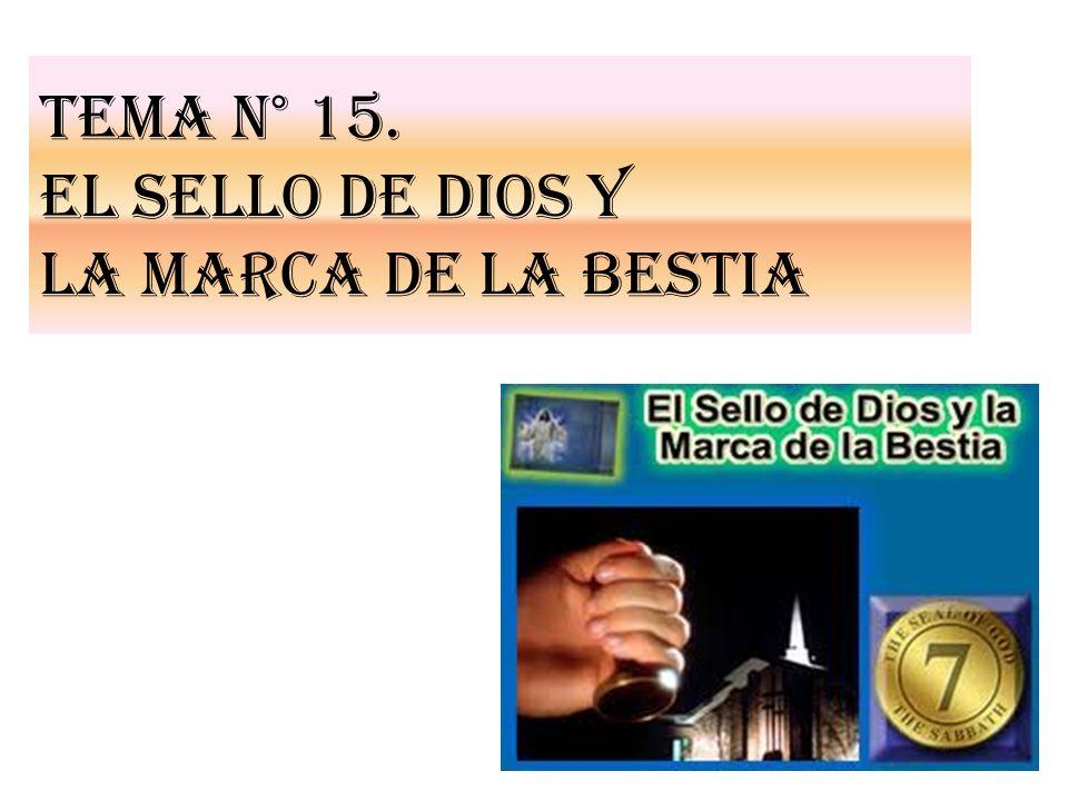 Tema N° 15. EL SELLO DE DIOS Y LA MARCA DE LA BESTIA
