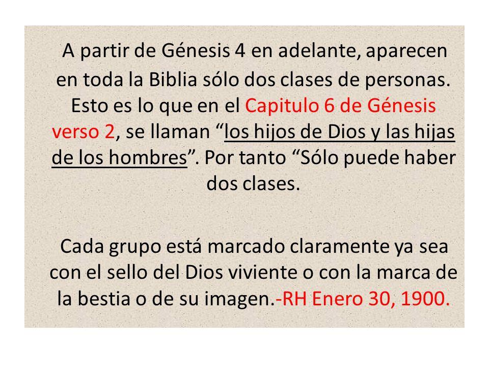 A partir de Génesis 4 en adelante, aparecen en toda la Biblia sólo dos clases de personas. Esto es lo que en el Capitulo 6 de Génesis verso 2, se llaman los hijos de Dios y las hijas de los hombres . Por tanto Sólo puede haber dos clases.