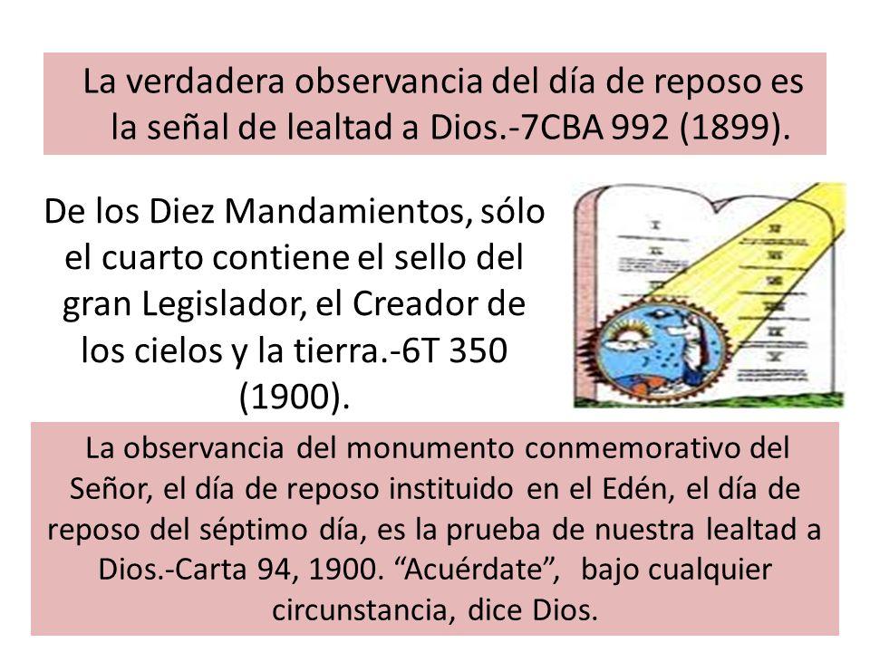 La verdadera observancia del día de reposo es la señal de lealtad a Dios.-7CBA 992 (1899).