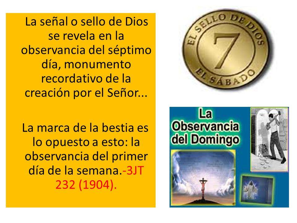 La señal o sello de Dios se revela en la observancia del séptimo día, monumento recordativo de la creación por el Señor...