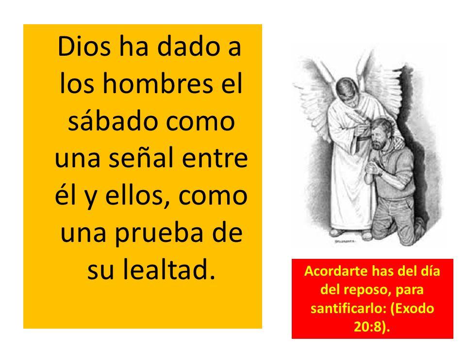 Acordarte has del día del reposo, para santificarlo: (Exodo 20:8).