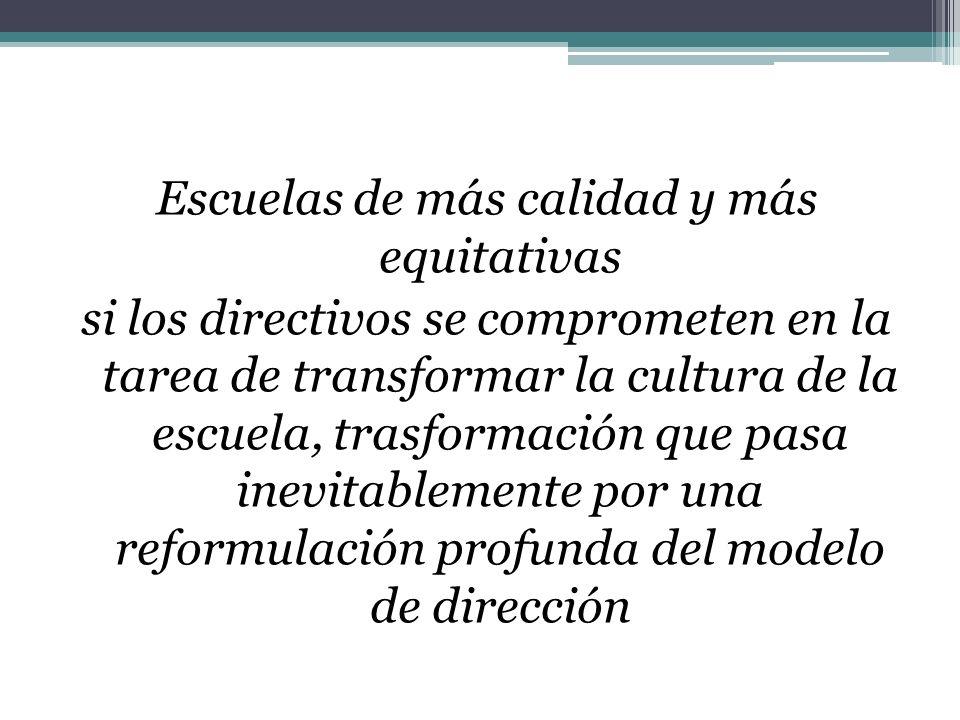 Escuelas de más calidad y más equitativas si los directivos se comprometen en la tarea de transformar la cultura de la escuela, trasformación que pasa inevitablemente por una reformulación profunda del modelo de dirección