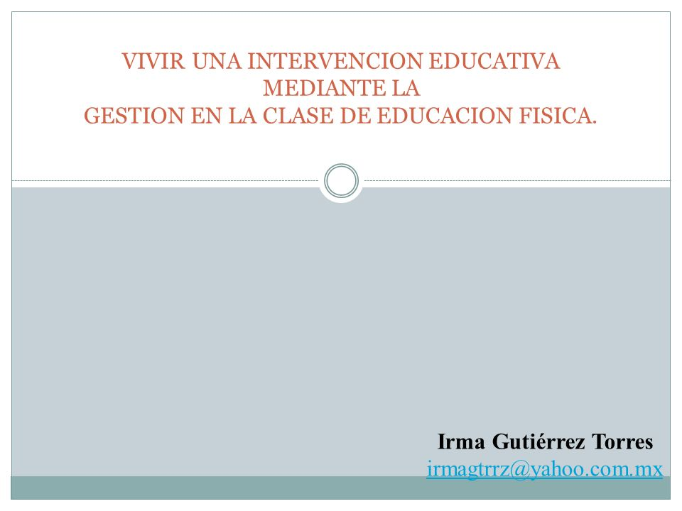 VIVIR UNA INTERVENCION EDUCATIVA MEDIANTE LA GESTION EN LA CLASE DE EDUCACION FISICA.