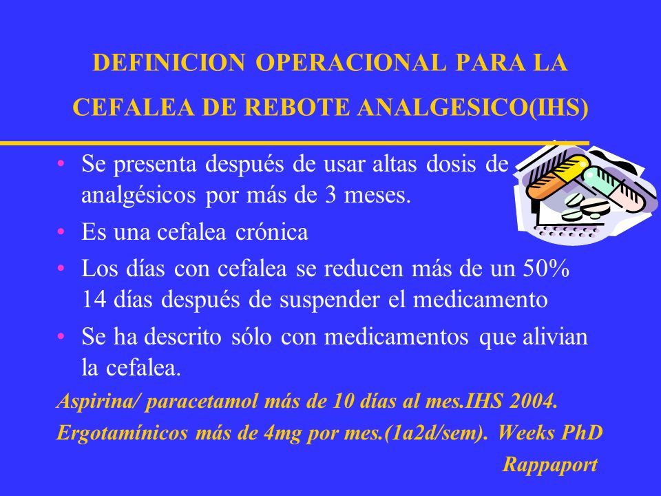 DEFINICION OPERACIONAL PARA LA CEFALEA DE REBOTE ANALGESICO(IHS)