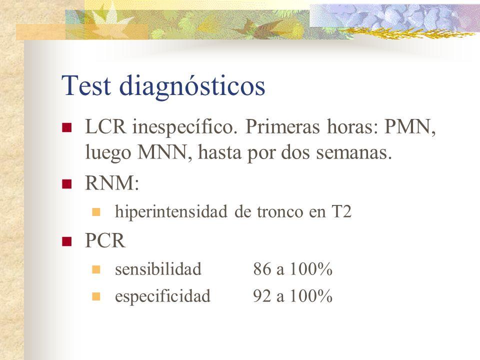 Test diagnósticos LCR inespecífico. Primeras horas: PMN, luego MNN, hasta por dos semanas. RNM: hiperintensidad de tronco en T2.