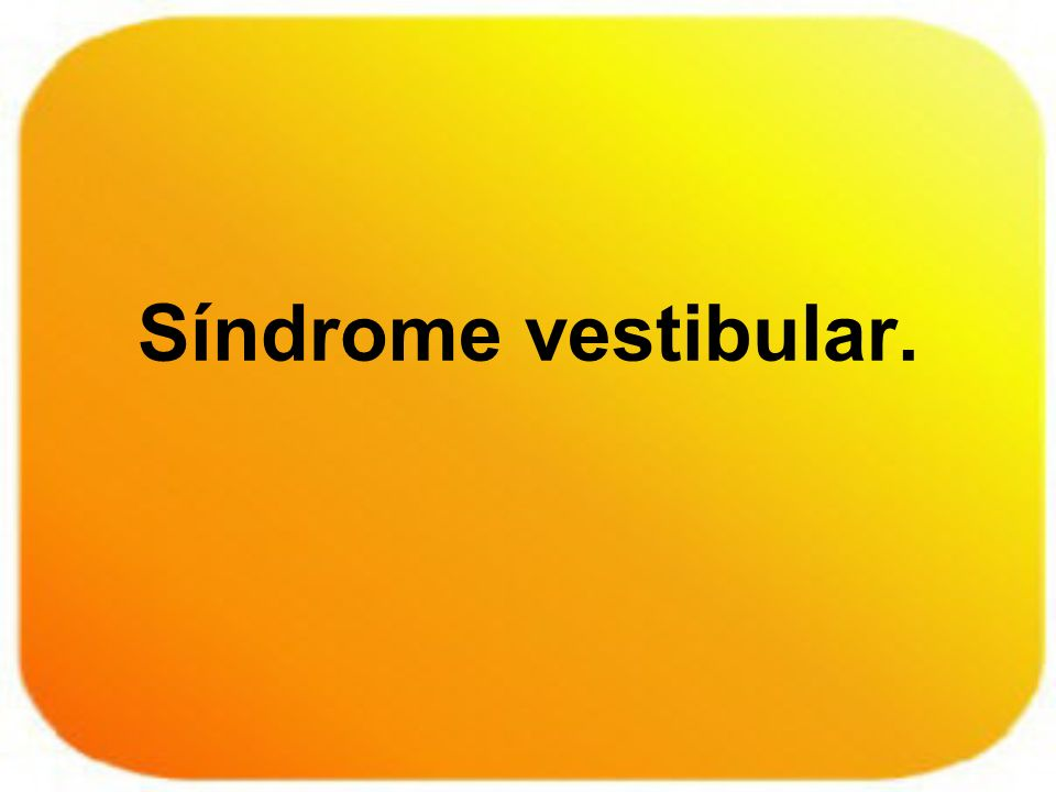 Síndrome vestibular.