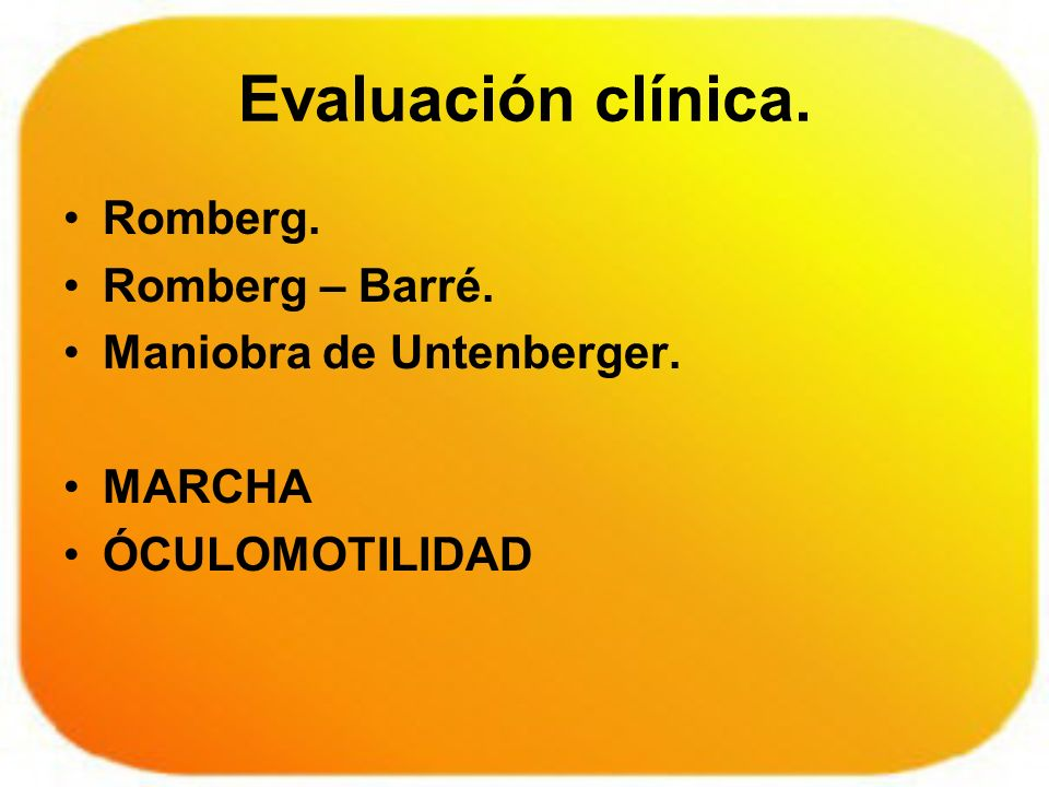Evaluación clínica. Romberg. Romberg – Barré. Maniobra de Untenberger.