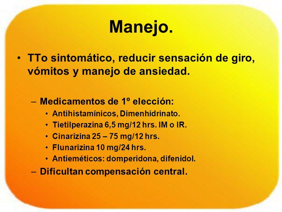 Manejo. TTo sintomático, reducir sensación de giro, vómitos y manejo de ansiedad. Medicamentos de 1º elección: