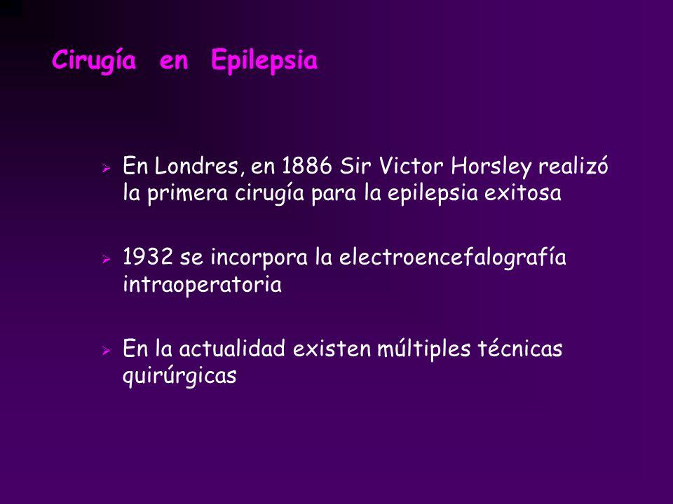 Cirugía en Epilepsia En Londres, en 1886 Sir Victor Horsley realizó la primera cirugía para la epilepsia exitosa.