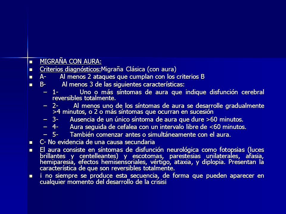 MIGRAÑA CON AURA: Criterios diagnósticos:Migraña Clásica (con aura) A- Al menos 2 ataques que cumplan con los criterios B.