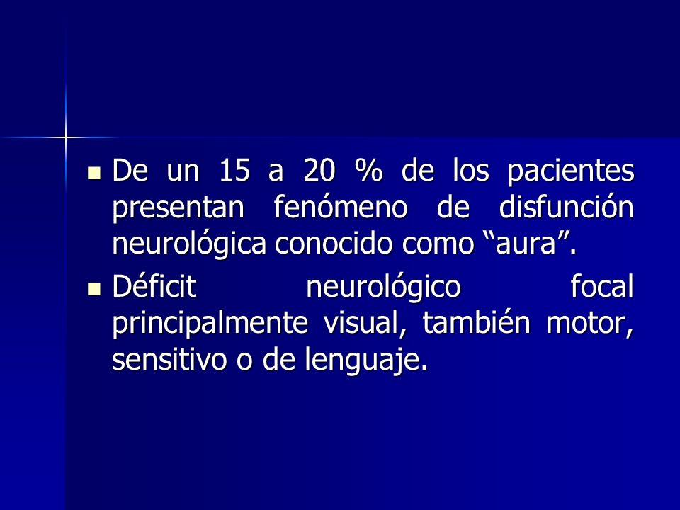 De un 15 a 20 % de los pacientes presentan fenómeno de disfunción neurológica conocido como aura .