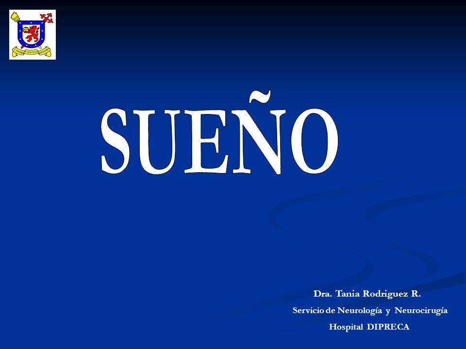 SUEÑO Dra. Tania Rodriguez R. Servicio de Neurología y Neurocirugía