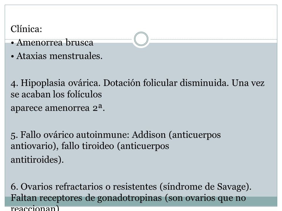 Clínica: • Amenorrea brusca • Ataxias menstruales. 4