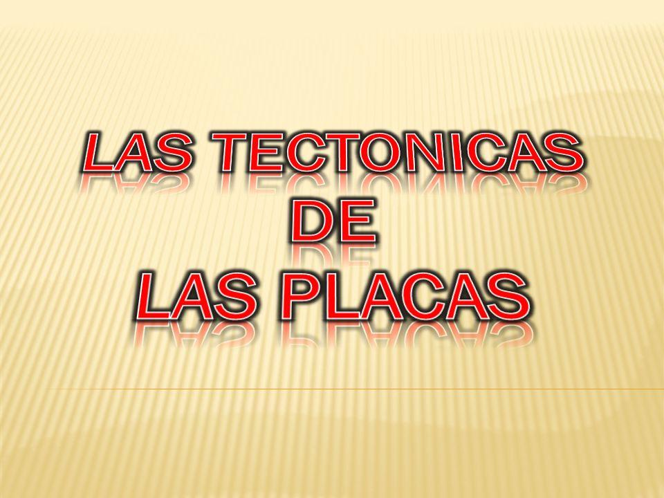 LAS TECTONICAS DE LAS PLACAS