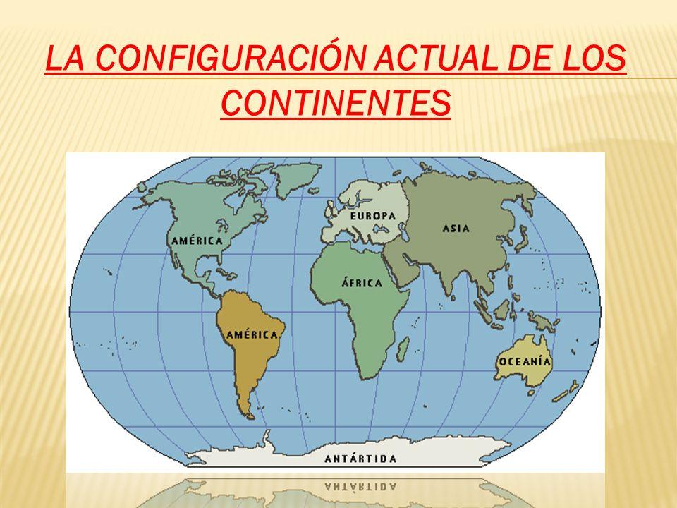 LA CONFIGURACIÓN ACTUAL DE LOS CONTINENTES