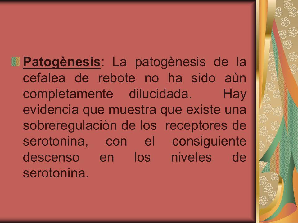 Patogènesis: La patogènesis de la cefalea de rebote no ha sido aùn completamente dilucidada.