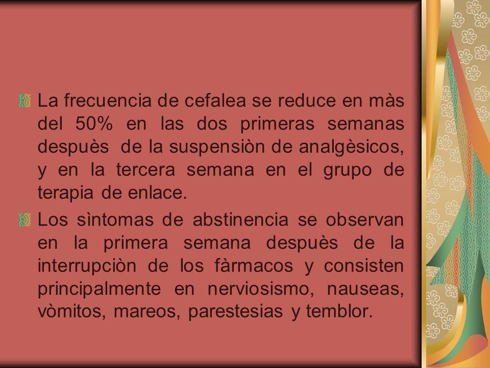 La frecuencia de cefalea se reduce en màs del 50% en las dos primeras semanas despuès de la suspensiòn de analgèsicos, y en la tercera semana en el grupo de terapia de enlace.