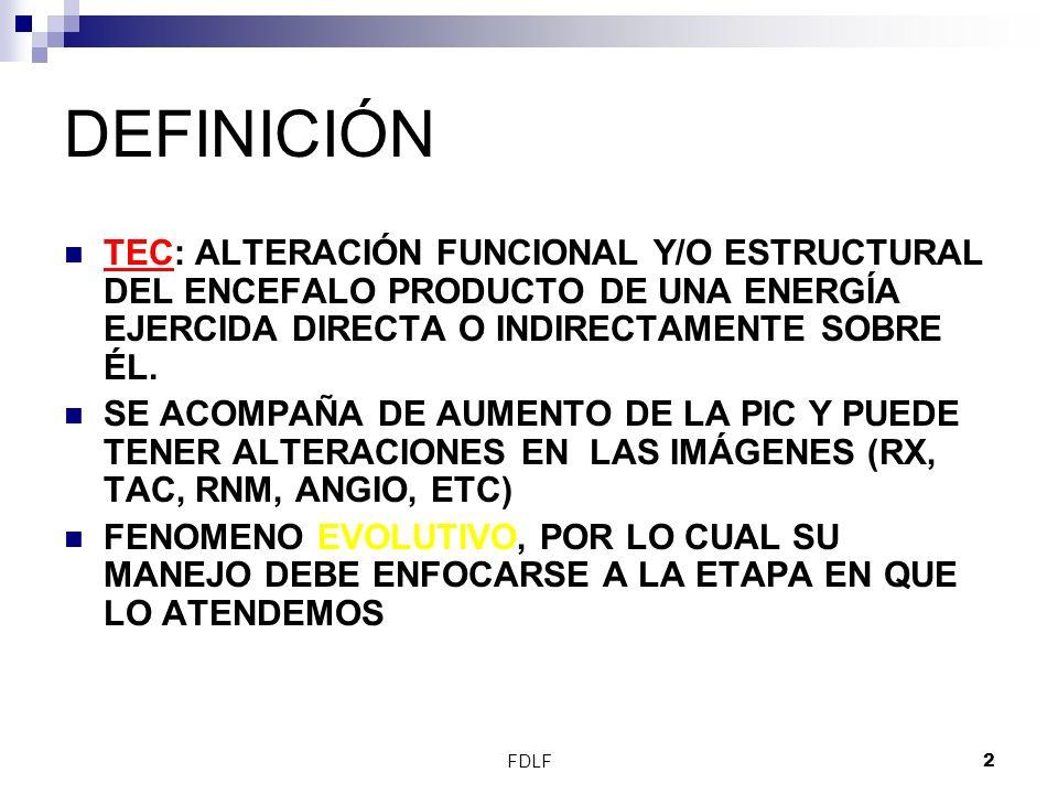 DEFINICIÓN TEC: ALTERACIÓN FUNCIONAL Y/O ESTRUCTURAL DEL ENCEFALO PRODUCTO DE UNA ENERGÍA EJERCIDA DIRECTA O INDIRECTAMENTE SOBRE ÉL.
