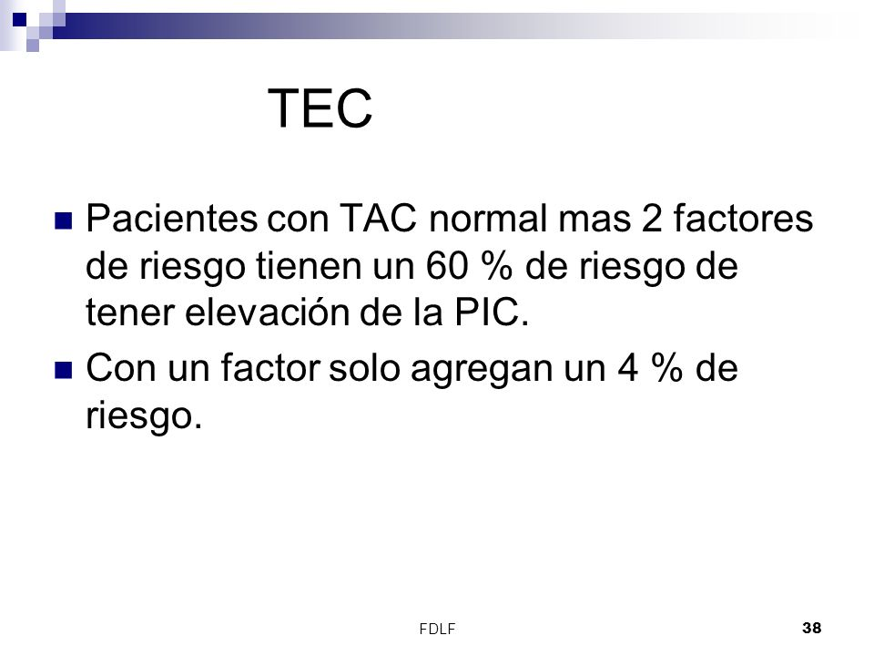 TEC Pacientes con TAC normal mas 2 factores de riesgo tienen un 60 % de riesgo de tener elevación de la PIC.