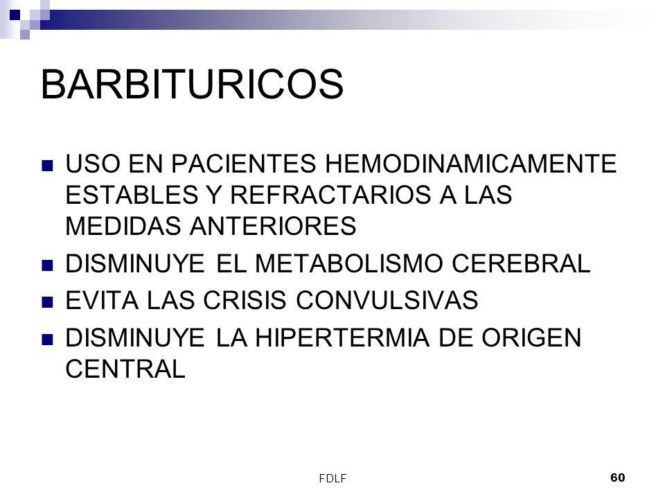BARBITURICOS USO EN PACIENTES HEMODINAMICAMENTE ESTABLES Y REFRACTARIOS A LAS MEDIDAS ANTERIORES. DISMINUYE EL METABOLISMO CEREBRAL.
