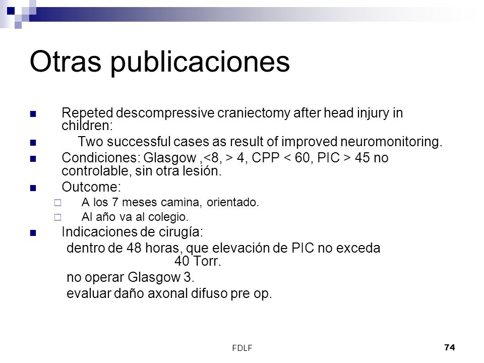 Otras publicaciones Repeted descompressive craniectomy after head injury in children: Two successful cases as result of improved neuromonitoring.