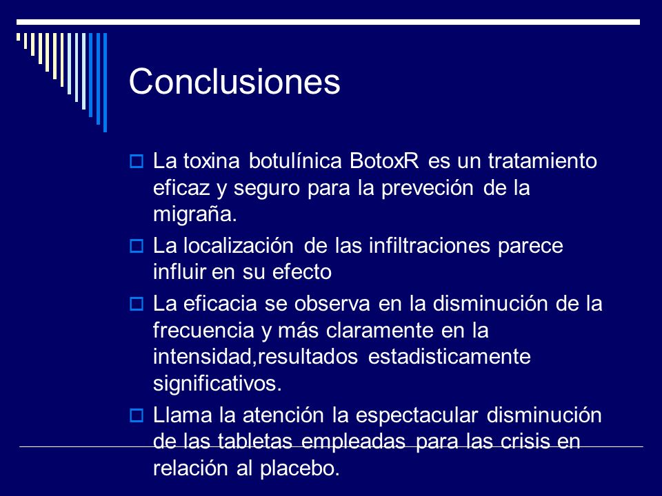 ConclusionesLa toxina botulínica BotoxR es un tratamiento eficaz y seguro para la preveción de la migraña.