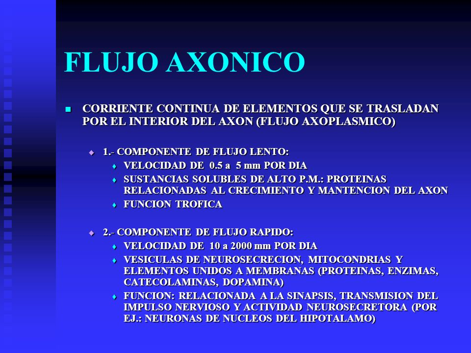 FLUJO AXONICO CORRIENTE CONTINUA DE ELEMENTOS QUE SE TRASLADAN POR EL INTERIOR DEL AXON (FLUJO AXOPLASMICO)