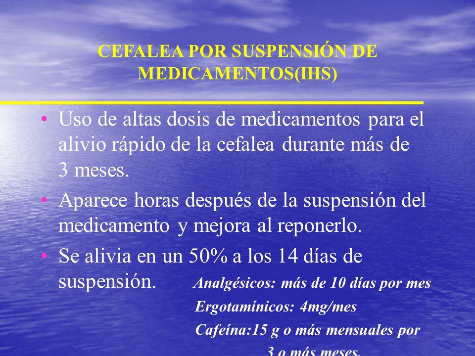 CEFALEA POR SUSPENSIÓN DE MEDICAMENTOS(IHS)