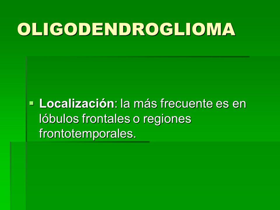 OLIGODENDROGLIOMALocalización: la más frecuente es en lóbulos frontales o regiones frontotemporales.