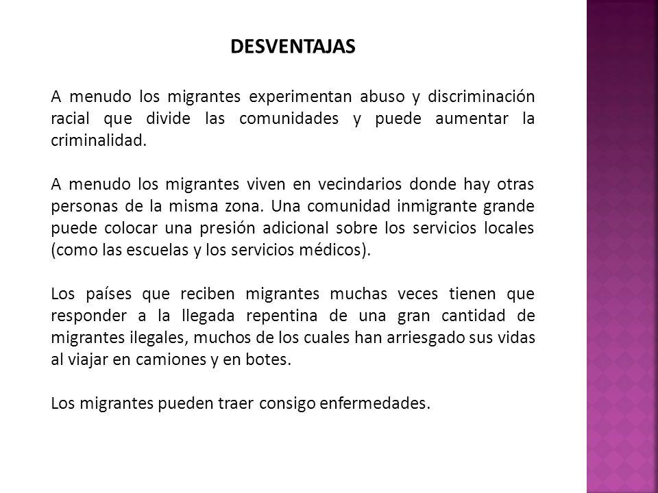 DESVENTAJAS A menudo los migrantes experimentan abuso y discriminación racial que divide las comunidades y puede aumentar la criminalidad.